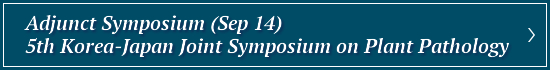 Adjunct Symposium (Sep 14) 5th Japan-Korea Joint Symposium on Plant Pathology